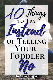Related Blog Post: 10 Things to Try Instead of Telling Your Toddler No