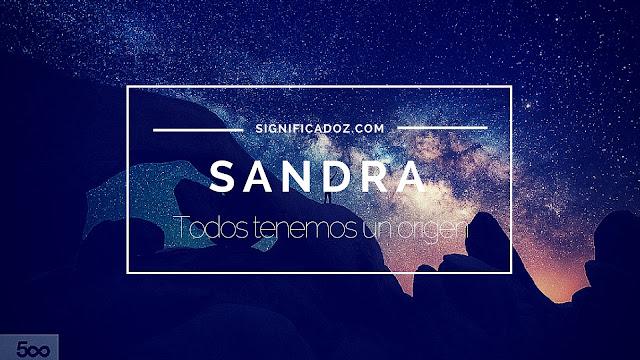 Significado y origen del Nombre Sandra ¿Que Significa?