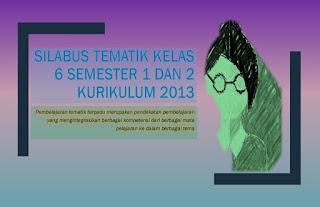 Download Silabus Kurikulum 2013 untuk kelas 6 disetiap pembelajaran tematik semester 1 dan 2