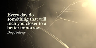 Doug Firebaugh - Every day do something that will inch you closer to a better tomorrow - Quotes
