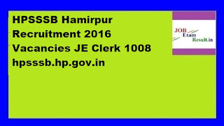 HPSSSB Hamirpur Recruitment 2016 Vacancies JE Clerk 1008 hpsssb.hp.gov.in