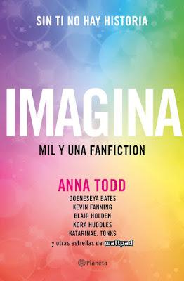 IMAGINA: Mil y una fanfiction. Anna Todd y otras estrellas de Wattpad (Planeta - Abril 2017) PORTADA ANTOLOGIA JUVENIL