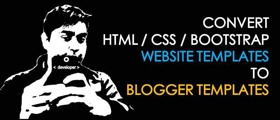 Learn here to convert any CSS or HTML website template in to Blogger template. Best tricks for all bloggers.