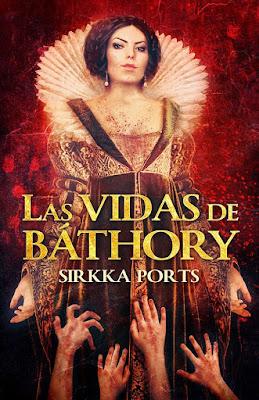 RESEÑA | LAS VIDAS DE BÁTHORY - SIRKKA PORTS