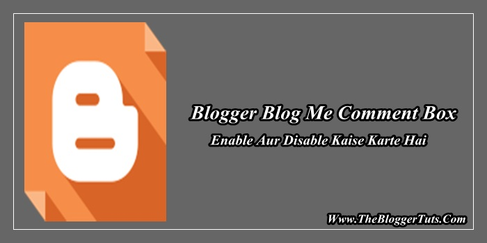Blogger Blog के Post और Pages में Comment Box Enable और Disable कैसे करे ?