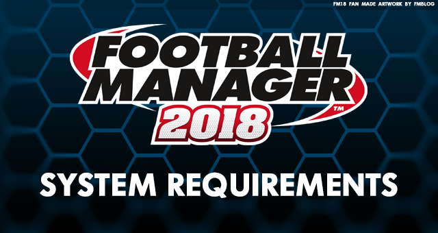 Football Manager 2018 System Requirements