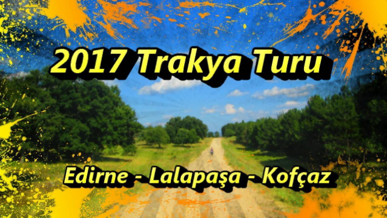 2017/07/08 Trakya Turu 1. Gün (Edirne - Lalapaşa - Kırklareli/Kofçaz)