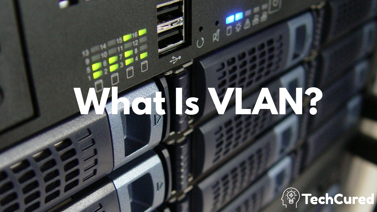 What Is VLAN (Virtual LAN)?How It Works And Disadvantages | TechCured.com