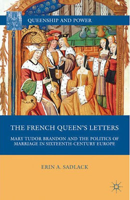 Review: The French Queen's Letters: Mary Tudor Brandon and the Politics of Marriage in Sixteenth-Century Europe, by Erin Sadlack