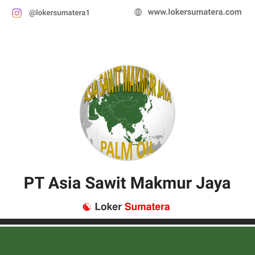Lowongan Kerja Pekanbaru: PT Asia Sawit Makmur Jaya (ASMJ) Maret 2021