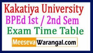 Kakatiya University BPEd  1st / 2nd Sem Exam Time Table 2017