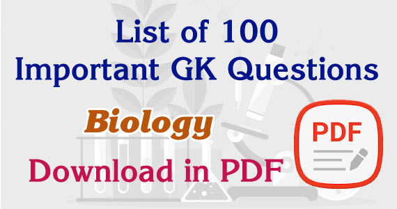 Top 100+ Biology GK Questions and Answers PDF Download