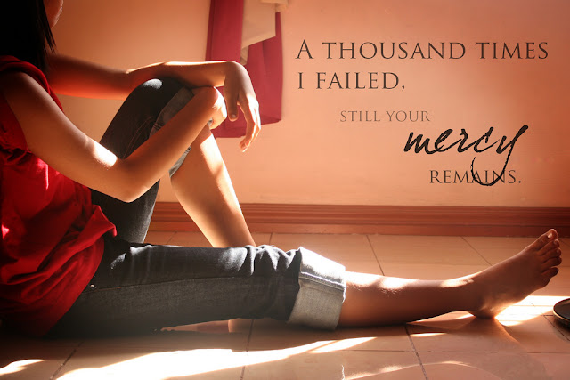 A thousand times I failed, still your mercy remains.