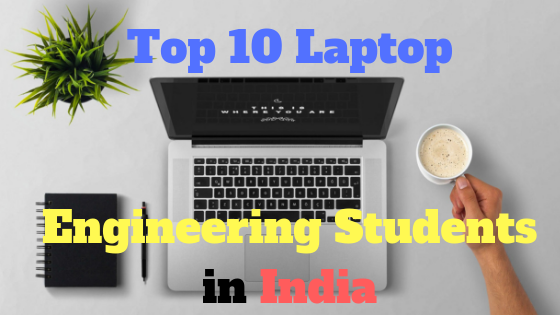 Top 10 Laptop for Engineering Students in India