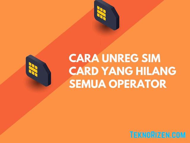 Cara Unreg SIM Card Yang Hilang Untuk Semua Operator
