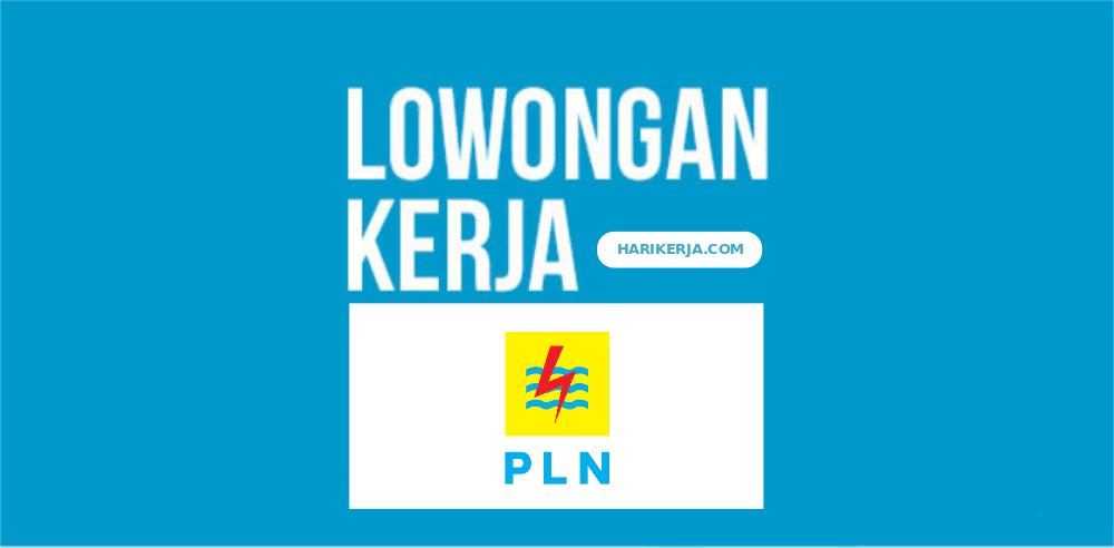 Lowongan Kerja PT PLN (Persero) Tbk Terbaru