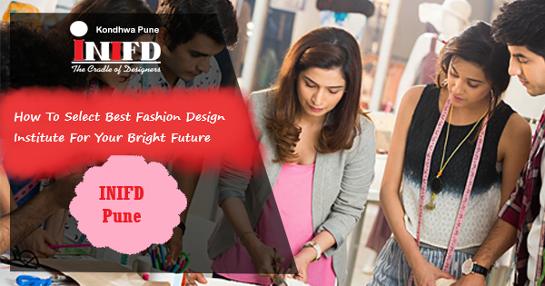 How To Select Best Fashion Design Institute For Your Bright Future Inifd Pune