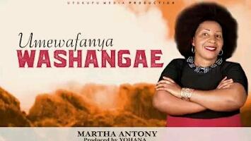 Download Audio   Martha Antony - Umewafanya Washangae