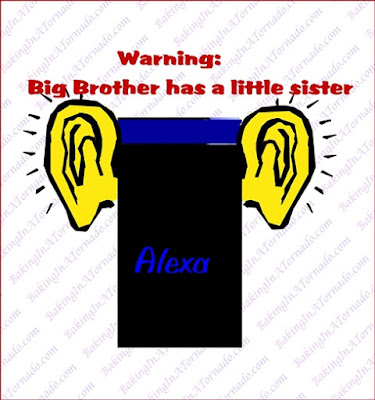 Alexa, Big Brother's auditory little sister | Graphic property of www.BakingInATornado.com | #politics #humor