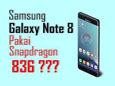 Galaxy Note 8 Akan Menjadi Yang Pertama Gunakan Proccessor Snapdragon 836