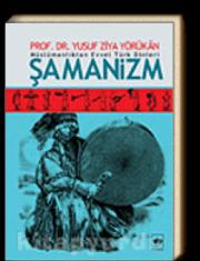 Yusuf Ziya Yörükan - Müslümanlıktan Evvel Türk Dinleri- Şamanizm