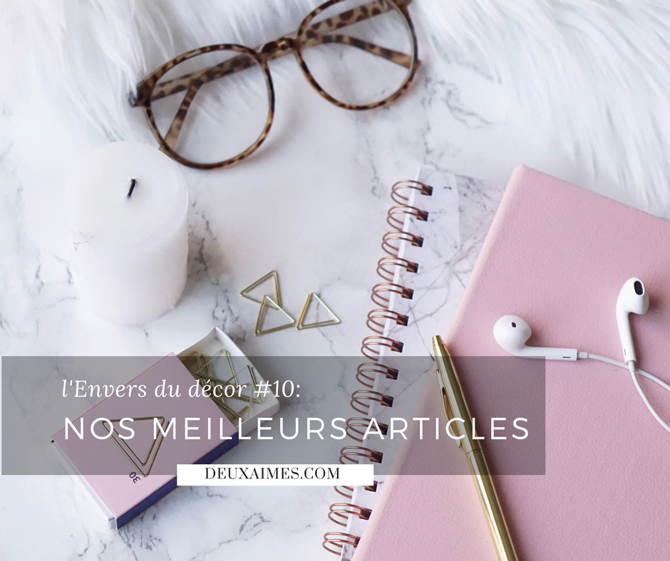 Blogging - Lifestyle - L'envers du décor #11 - Nos meilleurs articles - Nos articles les plus populaires, sont-ils ceux qui nous représente le mieux ? @DEUXAIMES