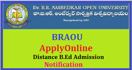 B.Ed Admission Notification 2017( Distance) from BRAOU Hyderabad Apply Online @braouonline.in Apply Online at www.braouonline.in for B.Ed Admission Entrance Test 2017 in AP and Telangana The B.Ed. Programme offered by Dr. B.R. Ambedkar Open University (BRAOU) is an innovative programme utilizing self-instructional material and information technology along with interactive personal contact programmes. It aims at developing understanding and competencies required by practicing teachers for effective teaching-learning process at the secondary stage. The Programme is essentially a judicious mix of theoretical and practical courses to develop the practicing teacher's knowledge, skills, understanding and attitudes. Illustrations and cases of relevant situations and need-based activities comprise the core of each course of the programme| Eligibility Online Application Form Exam dates How to Apply Online Scheme of Examination Dr BR Ambedkar Open University Inviting Online Applications from eligible and intended candidates for Admission into 2 years Bachelor of Education B.Ed and Special Education on Distance Mode distance-bed-admission-notification-2017braouonline-application-form-prospectus-model-papers/2017/06/distance-bed-admission-notification-2017braouonline-application-form-prospectus-model-papersadmission-notification-2017.htm