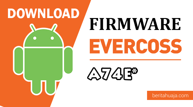 Download Firmware / Stock ROM Evercoss A74E* (Star) All Version