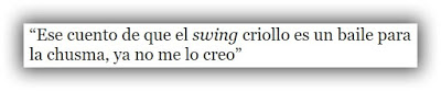 ese cuento de que el swing criollo es un baile para la chusma, ya no me lo creo