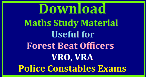 Maths Study Material for TSPSC Forest Beat Officers VRO VRA TSLPRB Police Constables Recruitment Exams Maths Study Material for TSPSC Forest Beat Officers VRO VRA TSLPRB Police Constables Recruitment Exams | Arithematic Algebra Geometry Trignometry Mensuration Concepts for preparation Telangana Public Service Commission issued Recruitment Notification for Forest Beat Officers Vide Notification No 482017 and mentioned Syllabus there. As per the Syllabus Here we are Providing Maths Study Material for Forest Beat Officers Posts Recruitment Notification. It is also useful for VRO VRA Recruitment Notification and Telangana State Level Police Recruitment Board Notification for Police Constables. mathematics-study-material-for-tspsc-forest-beat-officers-FBO-FRO-FSO-tslprb-police-constables-vro-vra-recruitment-exams-free-pdf-download /2017/08/mathematics-study-material-for-tspsc-forest-beat-officers-FBO-FRO-FSO-tslprb-police-constables-vro-vra-recruitment-exams-free-pdf-download.html