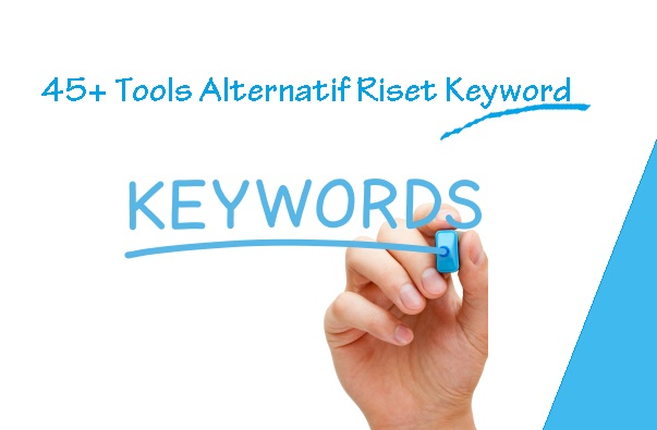 45+ Tools Alternatif Riset Keyword Selain Google Keyword Planner