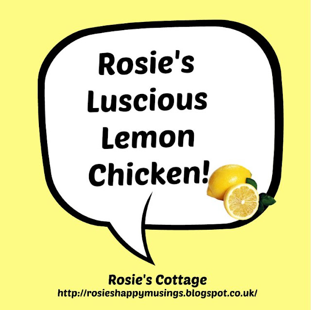 Rosie's luscious lemon chicken - an extra yummy dish perfect for summer with crispy salad or for cooler days served with rice.