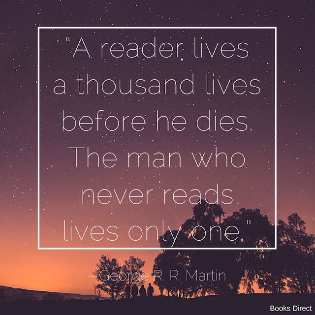 """A reader lives a thousand lives before he dies. The man who never reads lives only one."" ~ George R. R. Martin"