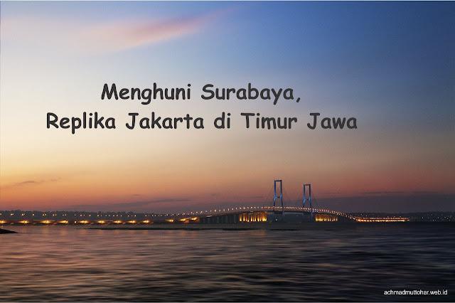 Menghuni Surabaya, Replika Jakarta di Timur Jawa