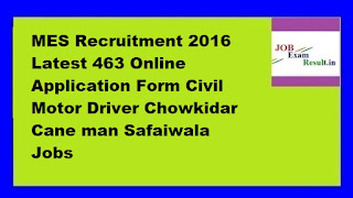 MES Recruitment 2016 Latest 463 Online Application Form Civil Motor Driver Chowkidar Cane man Safaiwala Jobs