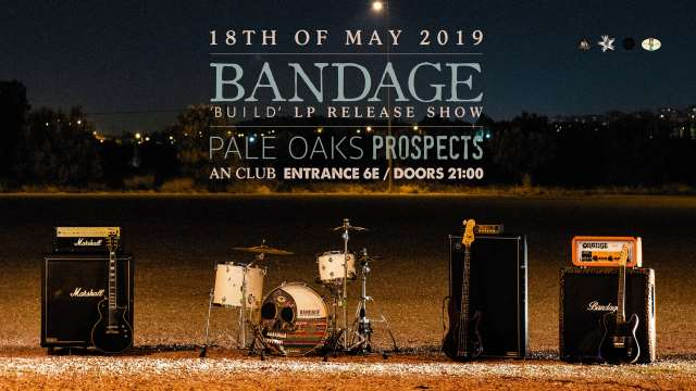 BANDAGE: Σάββατο 18 Μαΐου Release Show @ An Club W/ Pale Oaks και Prospects