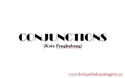Conjunctions, Kata Penghubung, Pengertian Conjunctions, Apa itu Conjunctions, Jenis-jenis Conjunctions, Contoh-contoh Conjunctions.