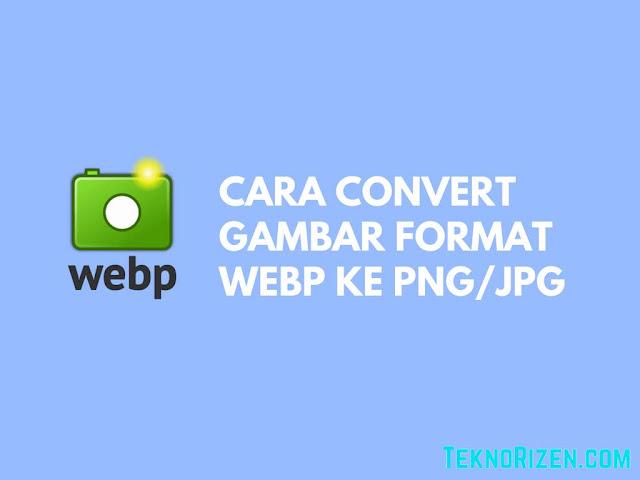 Cara Mengubah Gambar Berformat Webp ke JPG Tutorial Mengubah Gambar Berformat WebP ke JPG/PNG