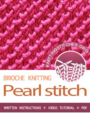 BRIOCHE KNITTING. #howtoknit the Pearl Brioche Stitch. FREE written instructions, Video tutorial, PDF knitting pattern.  #knittingstitches #knitting #briocheknitting #knitbrioche