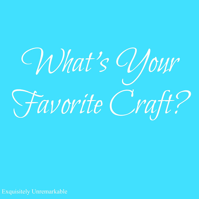 What's Your Favorite Craft?