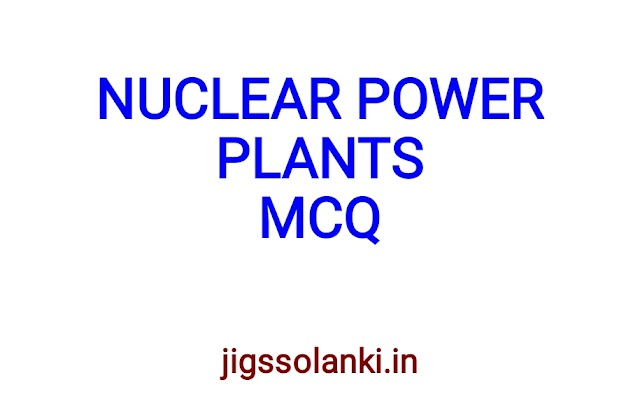 NUCLEAR POWER PLANT MCQ WITH ANSWER