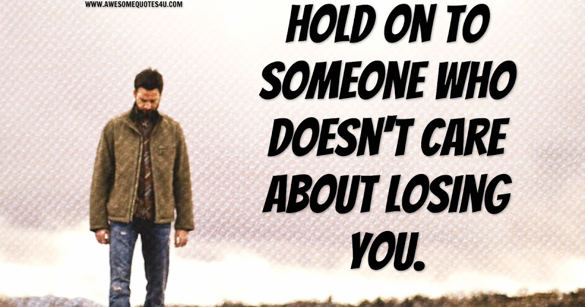 Awesome Quotes: If Someone Doesn't Care About Losing You
