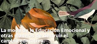 https://mundoaladuria.wordpress.com/2015/12/09/la-moda-de-la-educacion-emocional-y-otras-maneras-de-destruir-el-cambio-educativo/