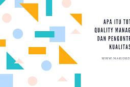 Apa Itu Total Quality Management Dan Pengontrolan Kualitas