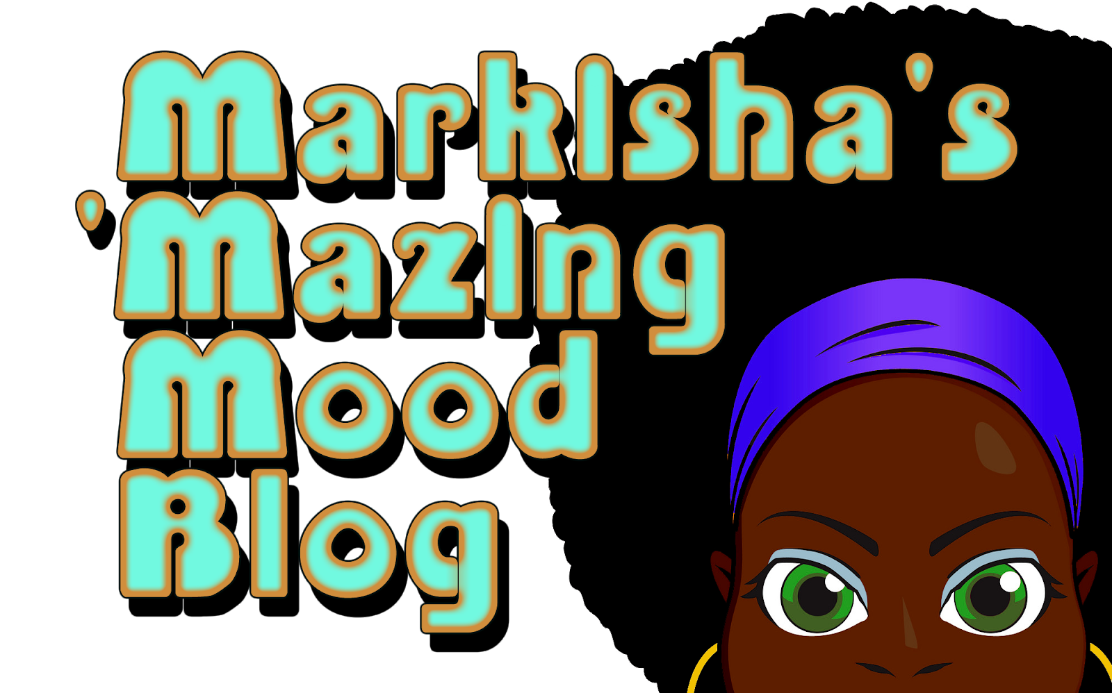 Markisha's 'Mazing Mood Blog