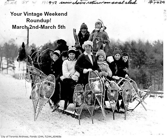 Toronto Vintage Society Your Vintage Weekend Roundup March Nd March