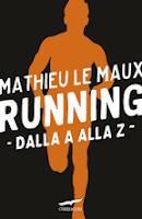 Running: se lo conosci lo pratichi e ti fa sentire bene di Mathieu Maux