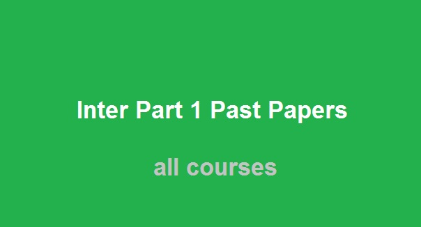 11th Class Past Papers, HSSC Part 1 Past Papers - Inter Part 1 Past Papers