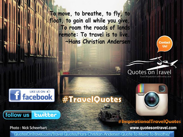 Travel Quotes | To move, to breathe, to fly, to float, to gain all while you give. To roam the roads of lands remote: To travel is to live - Travel Inspiration Quotes
