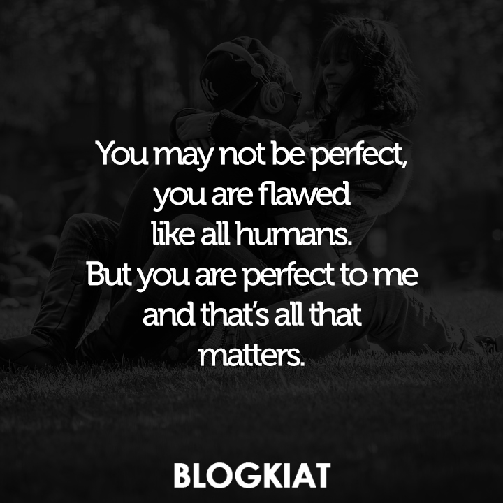 You May Not Be Perfect You Are Flawed Like All Humans But You Are